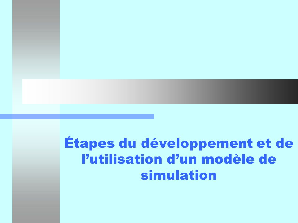 Étapes du développement et de l utilisation d un modèle de simulation2 Étapes du développement et de lutilisation dun modèle de simulation Questions posées, variables utilisées, mesures à estimer.