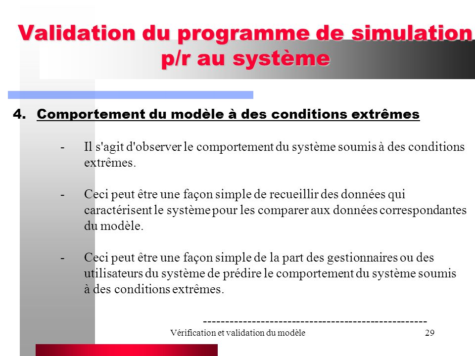 Vérification et validation du modèle29 Validation du programme de simulation p/r au système 4.Comportement du modèle à des conditions extrêmes -Il s'a