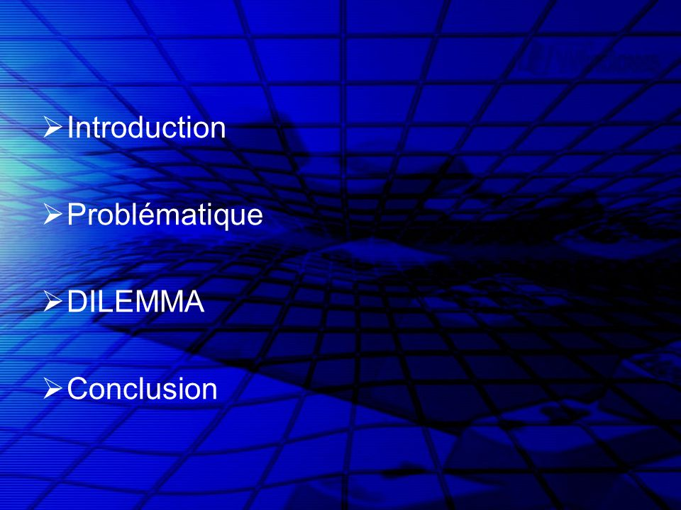 Introduction Problématique DILEMMA Conclusion
