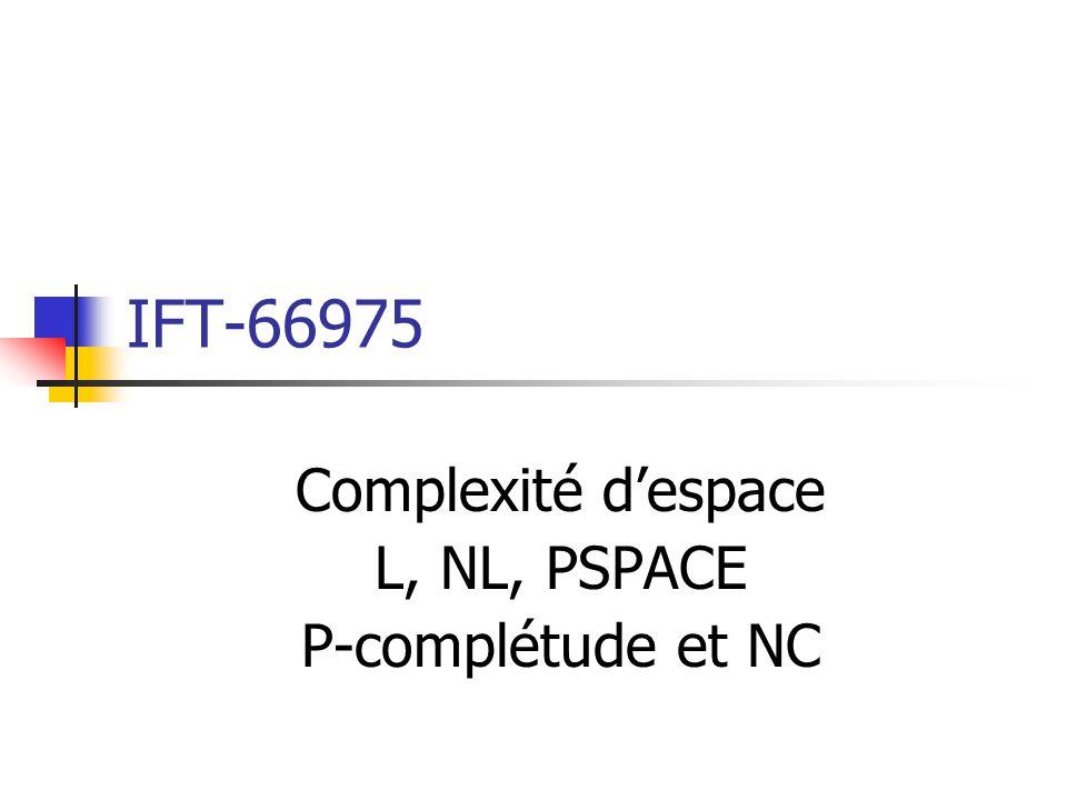 IFT-66975 Complexité despace L, NL, PSPACE P-complétude et NC