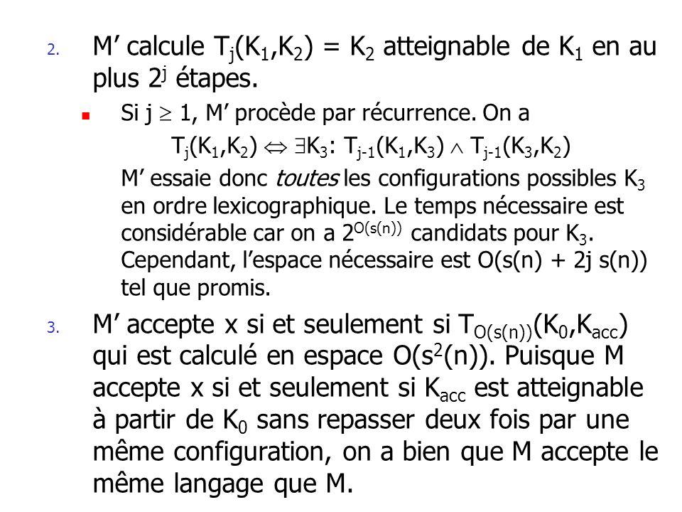 2.M calcule T j (K 1,K 2 ) = K 2 atteignable de K 1 en au plus 2 j étapes.