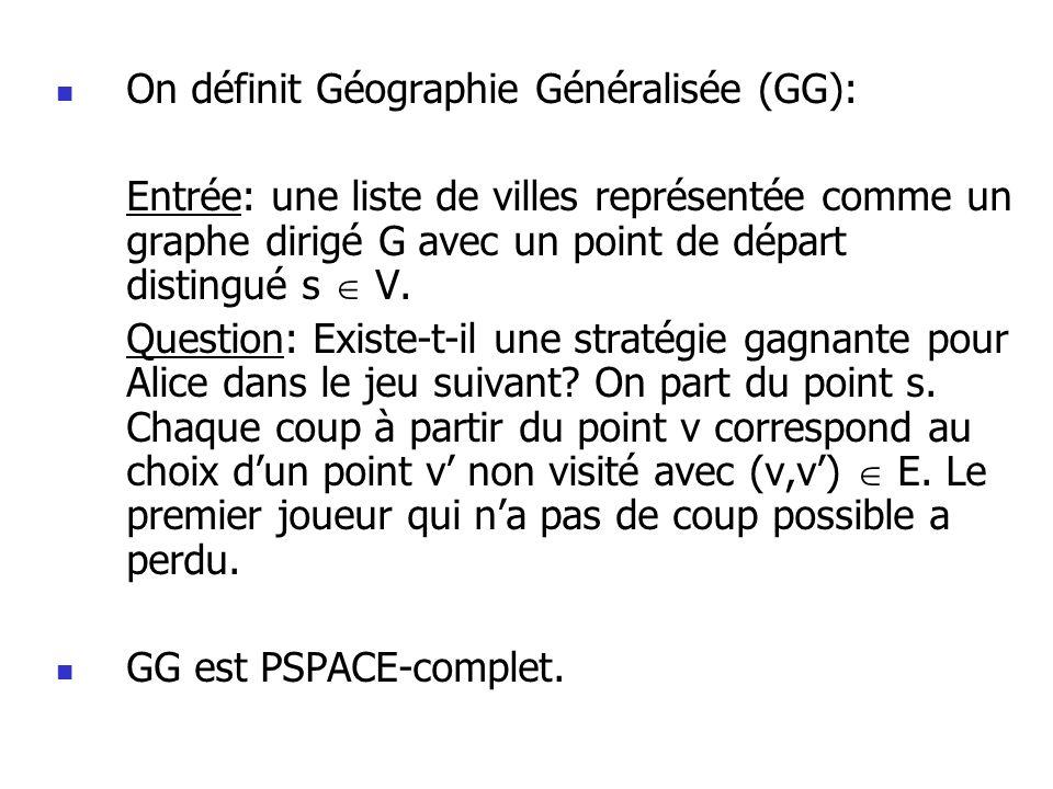 On définit Géographie Généralisée (GG): Entrée: une liste de villes représentée comme un graphe dirigé G avec un point de départ distingué s V.