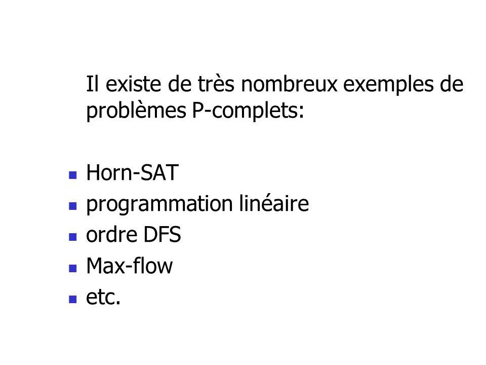 Il existe de très nombreux exemples de problèmes P-complets: Horn-SAT programmation linéaire ordre DFS Max-flow etc.