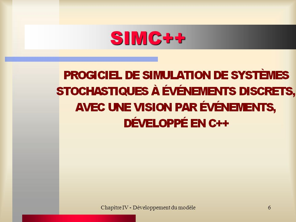 7 Monceau File Objet de simulation Type dévénement Ensemble des types dévénements EntitéRessourceTravail File dattente Simulateur Programme dapplication Loi de probabilité SIMC++