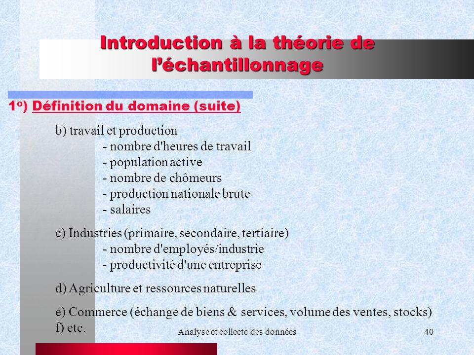 Analyse et collecte des données40 Introduction à la théorie de léchantillonnage 1 o ) Définition du domaine (suite) b) travail et production - nombre