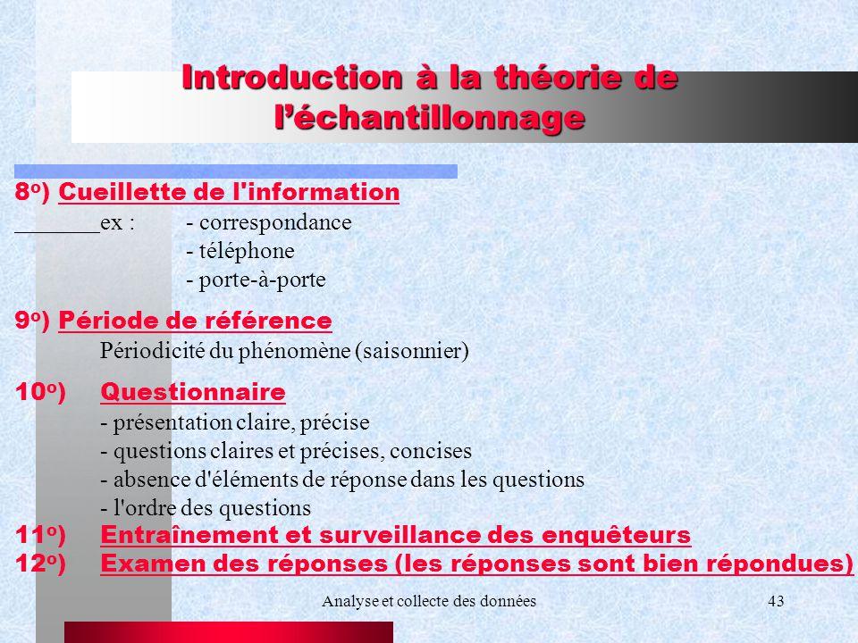 Analyse et collecte des données43 Introduction à la théorie de léchantillonnage 8 o ) Cueillette de l'information ex :- correspondance - téléphone - p
