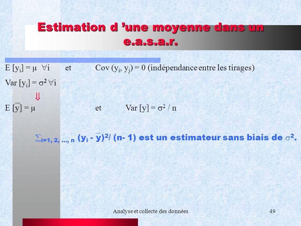Analyse et collecte des données49 Estimation d une moyenne dans un e.a.s.a.r. E [y i ] = µ ietCov (y i, y j ) = 0 (indépendance entre les tirages) Var