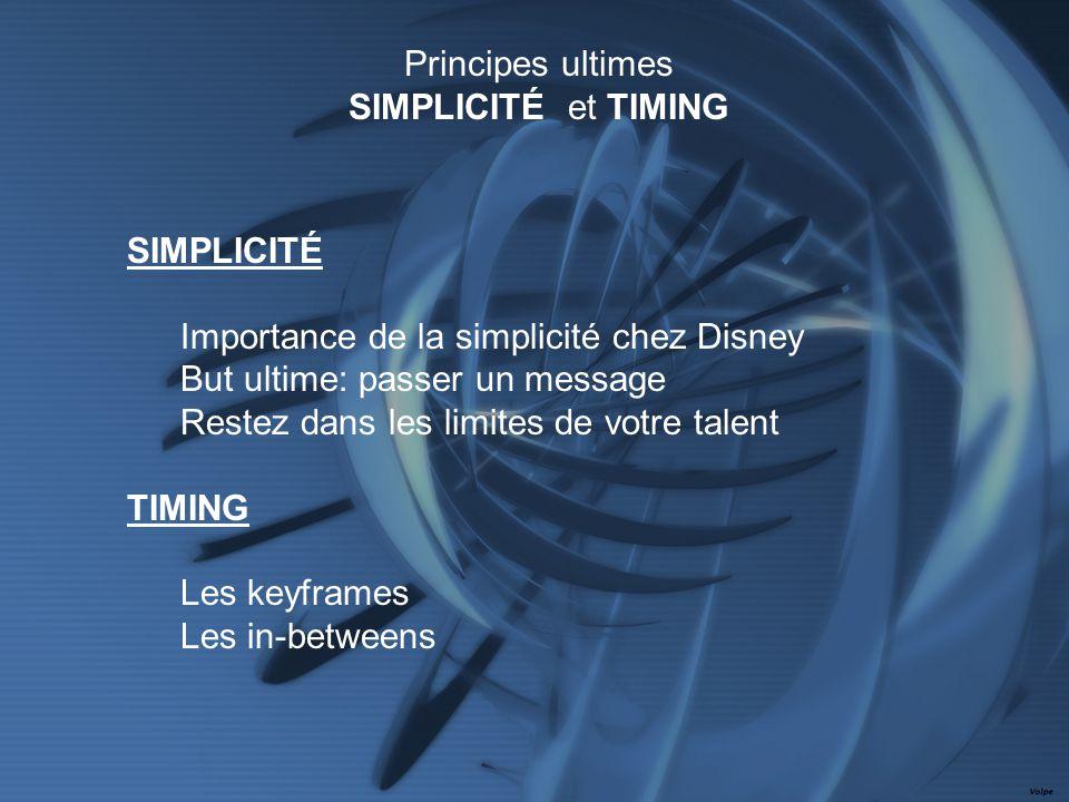 SIMPLICITÉ Importance de la simplicité chez Disney But ultime: passer un message Restez dans les limites de votre talent TIMING Les keyframes Les in-b