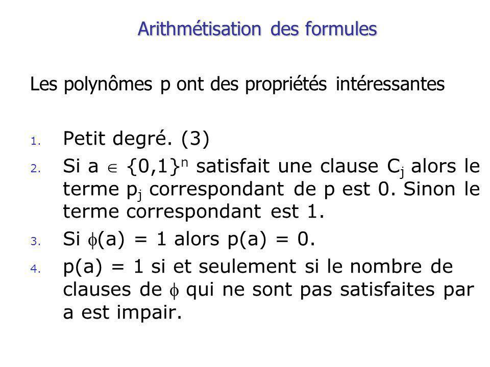 Arithmétisation des formules Les polynômes p ont des propriétés intéressantes 1.
