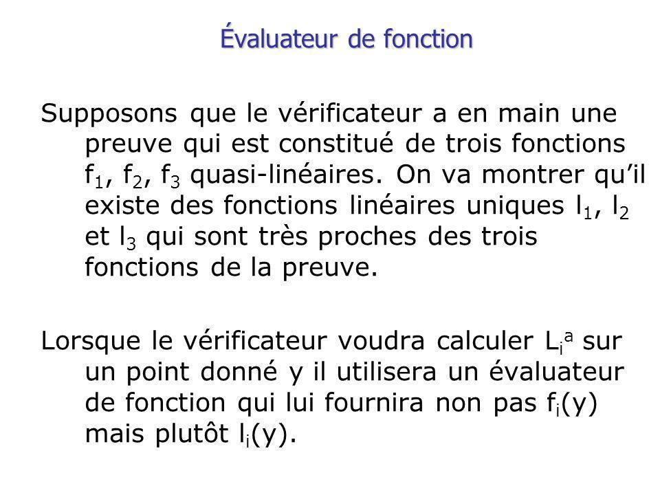 Évaluateur de fonction Supposons que le vérificateur a en main une preuve qui est constitué de trois fonctions f 1, f 2, f 3 quasi-linéaires.