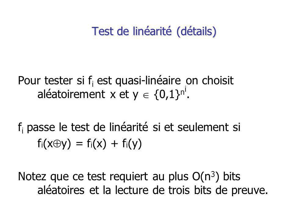 Test de linéarité (détails) Pour tester si f i est quasi-linéaire on choisit aléatoirement x et y {0,1} n i.