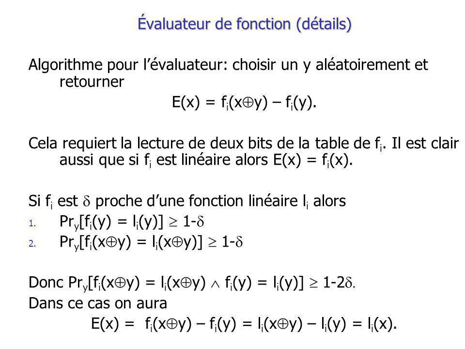 Évaluateur de fonction (détails) Algorithme pour lévaluateur: choisir un y aléatoirement et retourner E(x) = f i (x y) – f i (y).