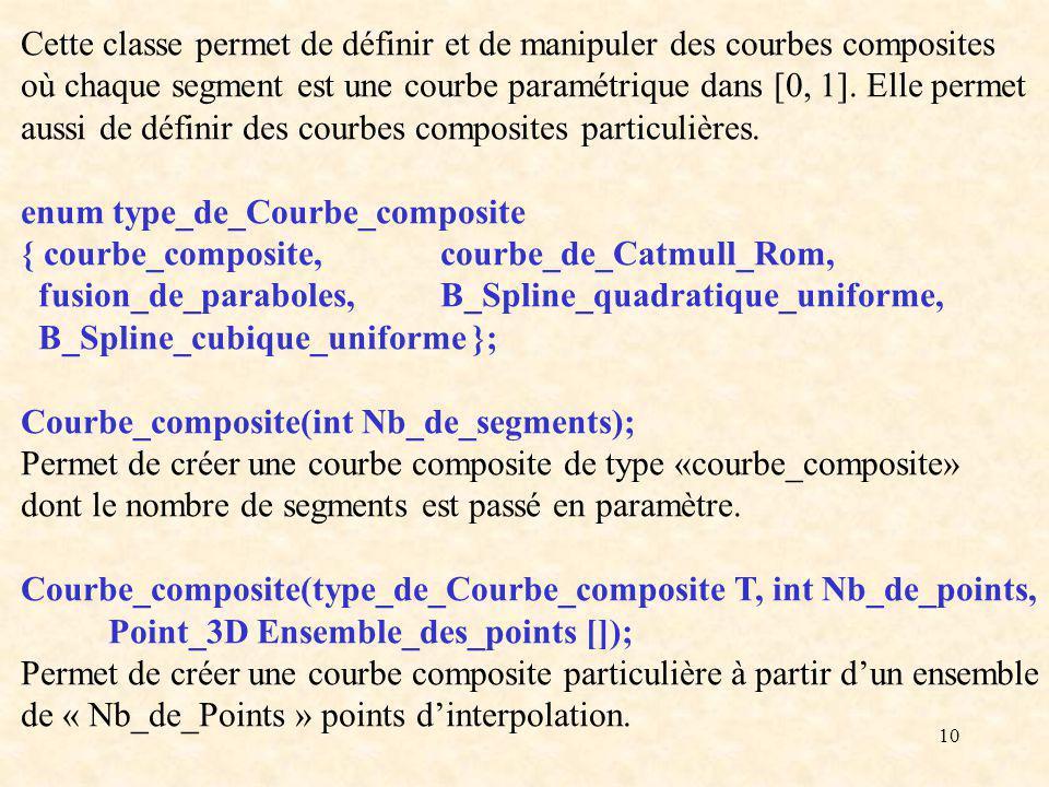 10 Cette classe permet de définir et de manipuler des courbes composites où chaque segment est une courbe paramétrique dans [0, 1].