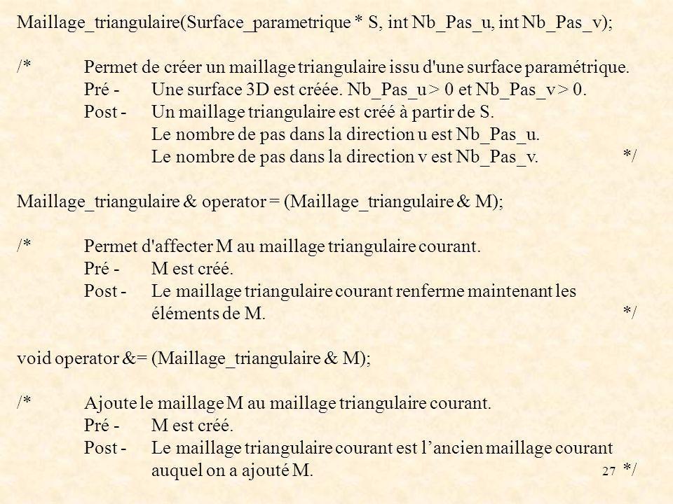 27 Maillage_triangulaire(Surface_parametrique * S, int Nb_Pas_u, int Nb_Pas_v); /*Permet de créer un maillage triangulaire issu d une surface paramétrique.