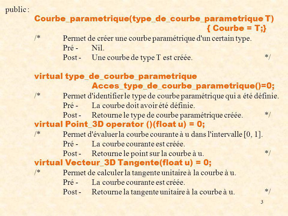 4 virtual float Longueur(float u1, float u2) = 0; /*Permet de calculer la longueur de la courbe dans [u1, u2].