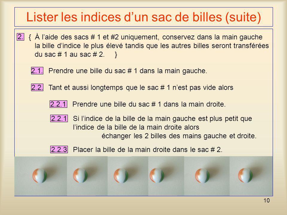 10 Lister les indices dun sac de billes (suite) 2. { À laide des sacs # 1 et #2 uniquement, conservez dans la main gauche la bille dindice le plus éle