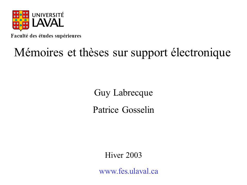 www.fes.ulaval.ca Faculté des études supérieures Mémoires et thèses sur support électronique Guy Labrecque Patrice Gosselin Hiver 2003