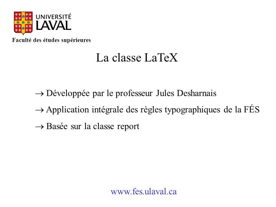 www.fes.ulaval.ca Faculté des études supérieures La classe LaTeX Développée par le professeur Jules Desharnais Application intégrale des règles typogr