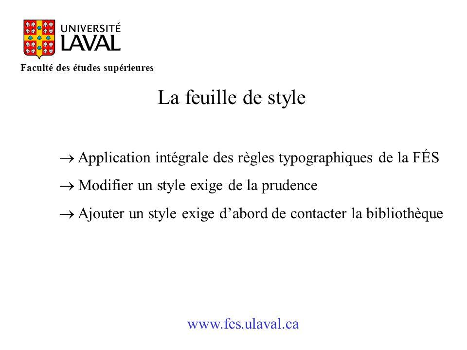 www.fes.ulaval.ca Faculté des études supérieures La feuille de style Application intégrale des règles typographiques de la FÉS Modifier un style exige
