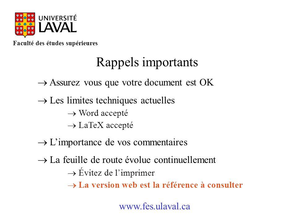 www.fes.ulaval.ca Faculté des études supérieures Rappels importants Assurez vous que votre document est OK Les limites techniques actuelles Word accep