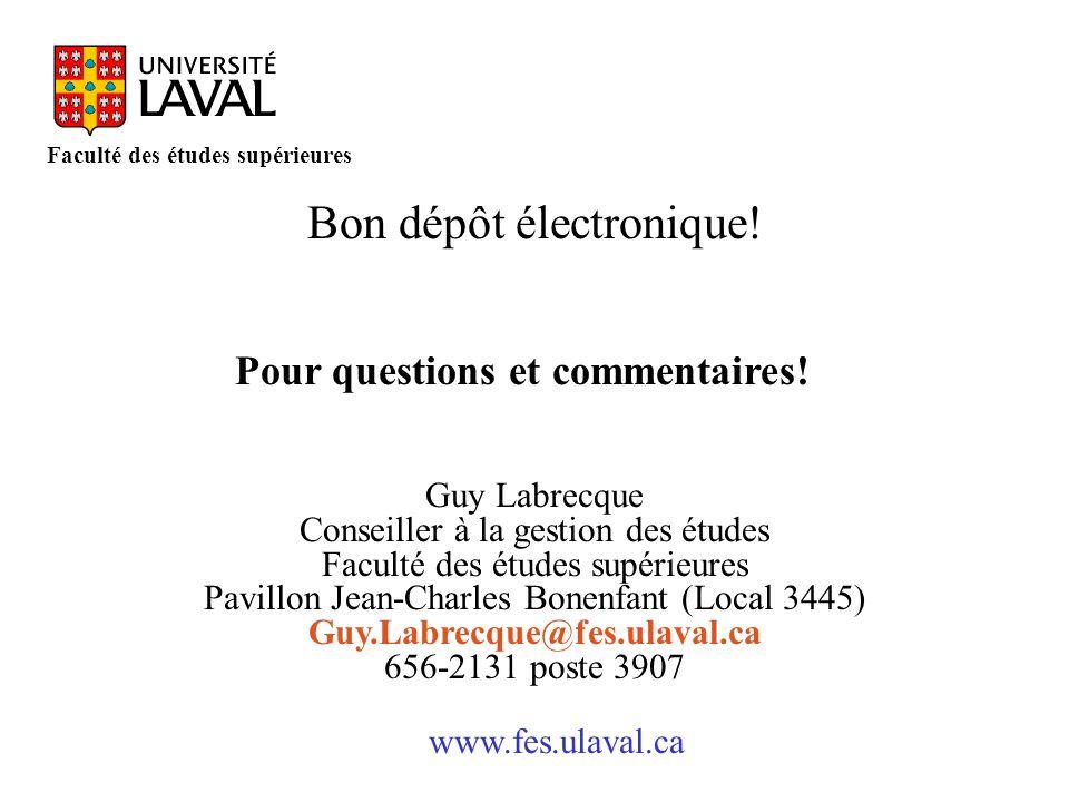 www.fes.ulaval.ca Faculté des études supérieures Bon dépôt électronique! Guy Labrecque Conseiller à la gestion des études Faculté des études supérieur