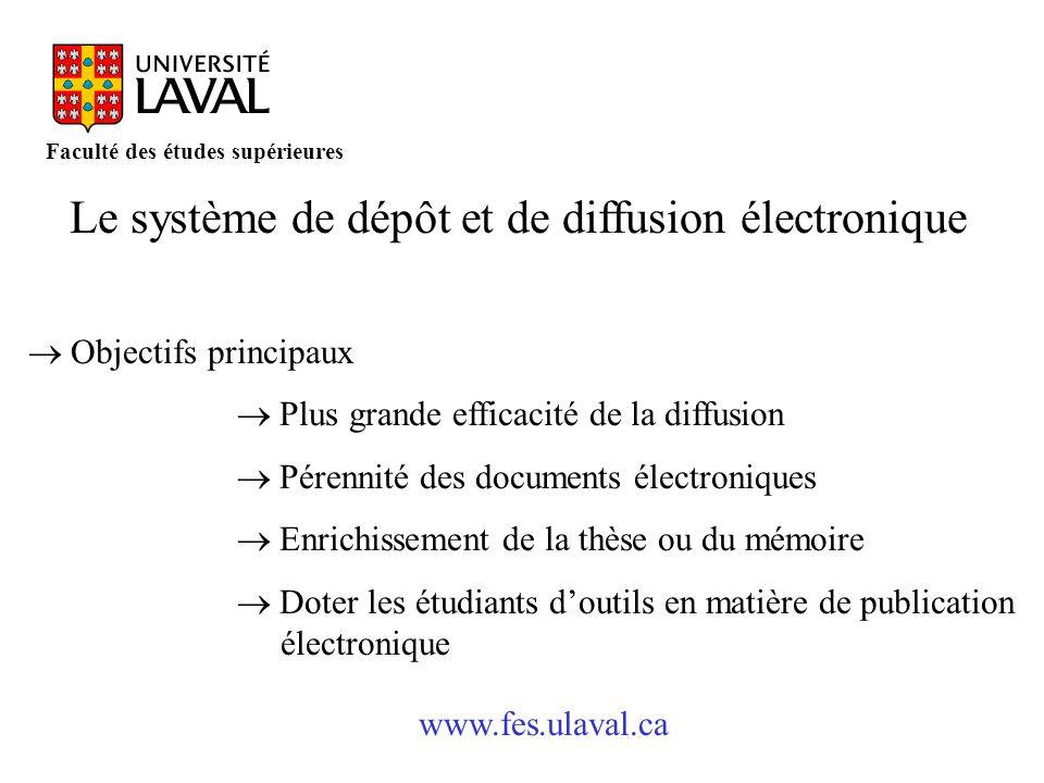 www.fes.ulaval.ca Faculté des études supérieures Le système de dépôt et de diffusion électronique Objectifs principaux Plus grande efficacité de la di