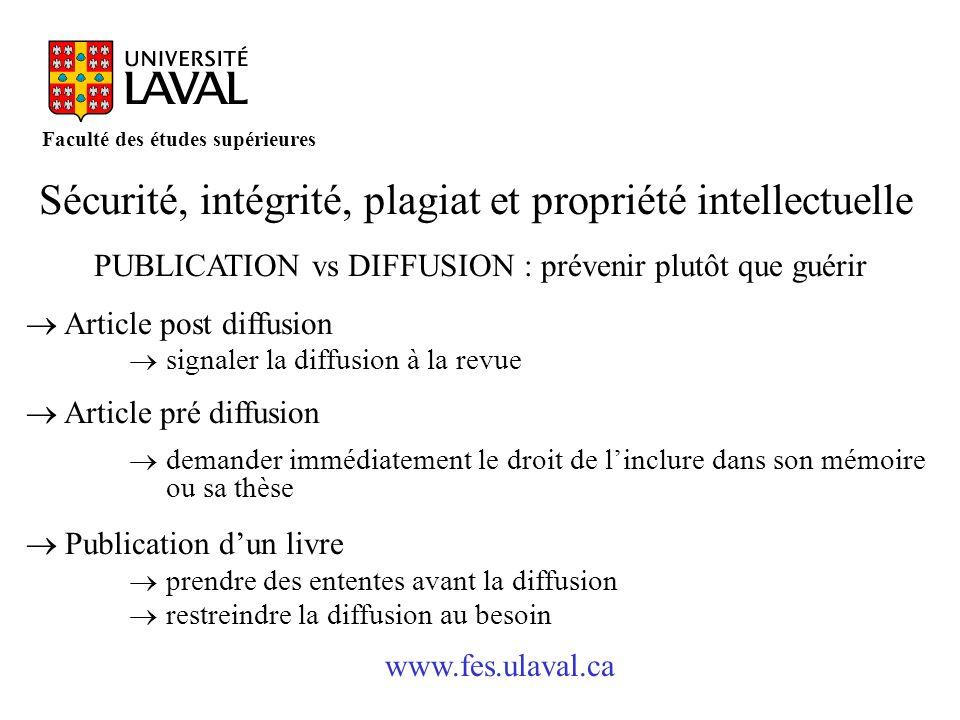 www.fes.ulaval.ca Faculté des études supérieures Sécurité, intégrité, plagiat et propriété intellectuelle PUBLICATION vs DIFFUSION : prévenir plutôt q