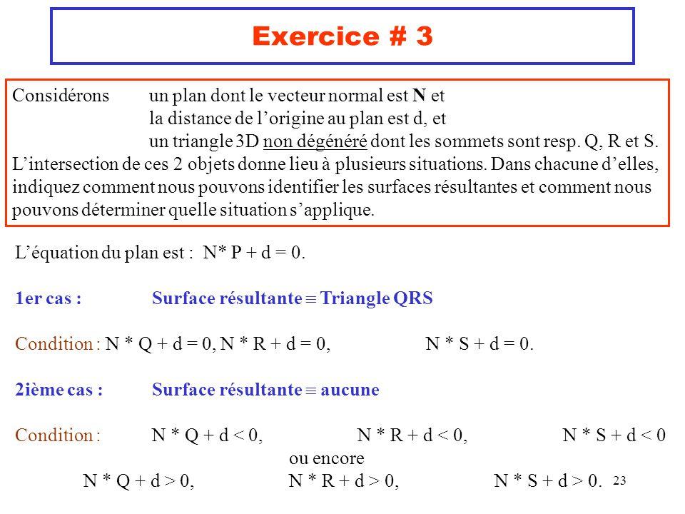 23 Exercice # 3 Considérons un plan dont le vecteur normal est N et la distance de lorigine au plan est d, et un triangle 3D non dégénéré dont les som