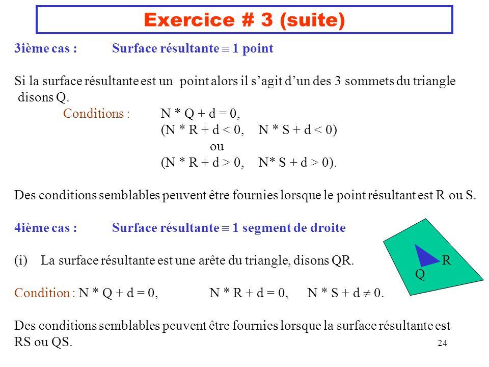 24 Exercice # 3 (suite) 3ième cas :Surface résultante 1 point Si la surface résultante est un point alors il sagit dun des 3 sommets du triangle dison