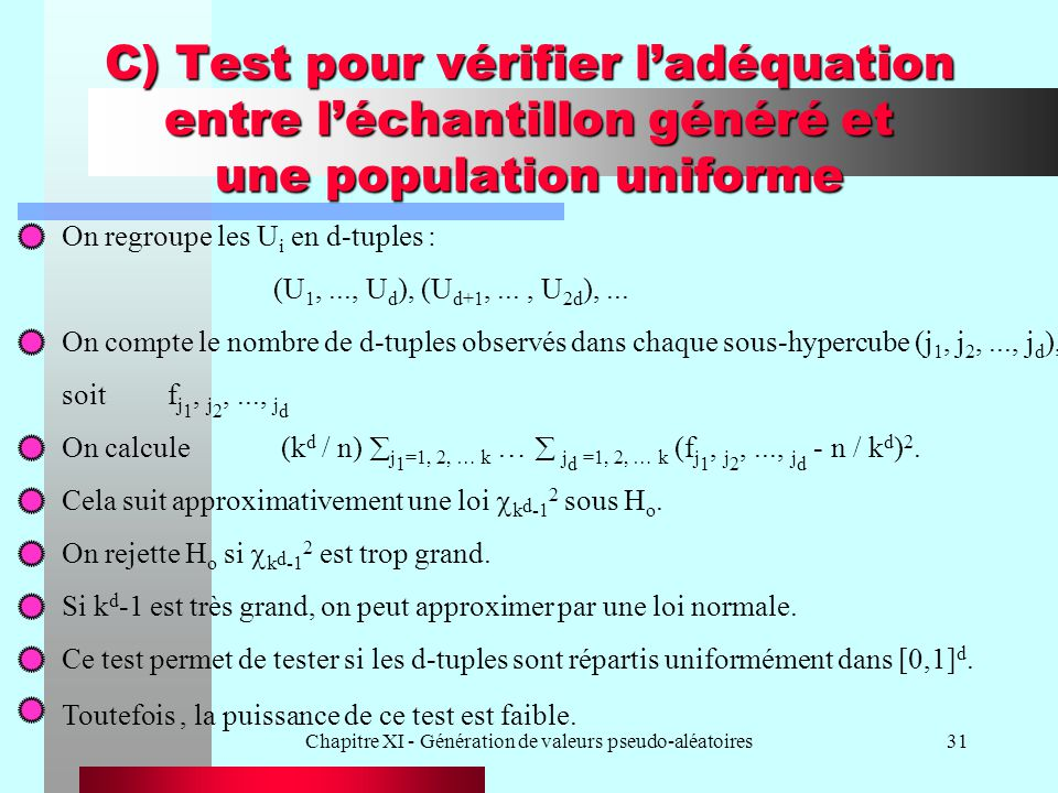 Chapitre XI - Génération de valeurs pseudo-aléatoires31 C) Test pour vérifier ladéquation entre léchantillon généré et une population uniforme On regr