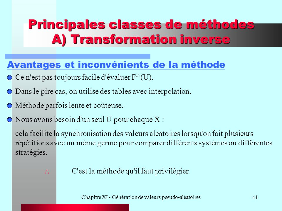 Chapitre XI - Génération de valeurs pseudo-aléatoires41 Principales classes de méthodes A) Transformation inverse Avantages et inconvénients de la mét