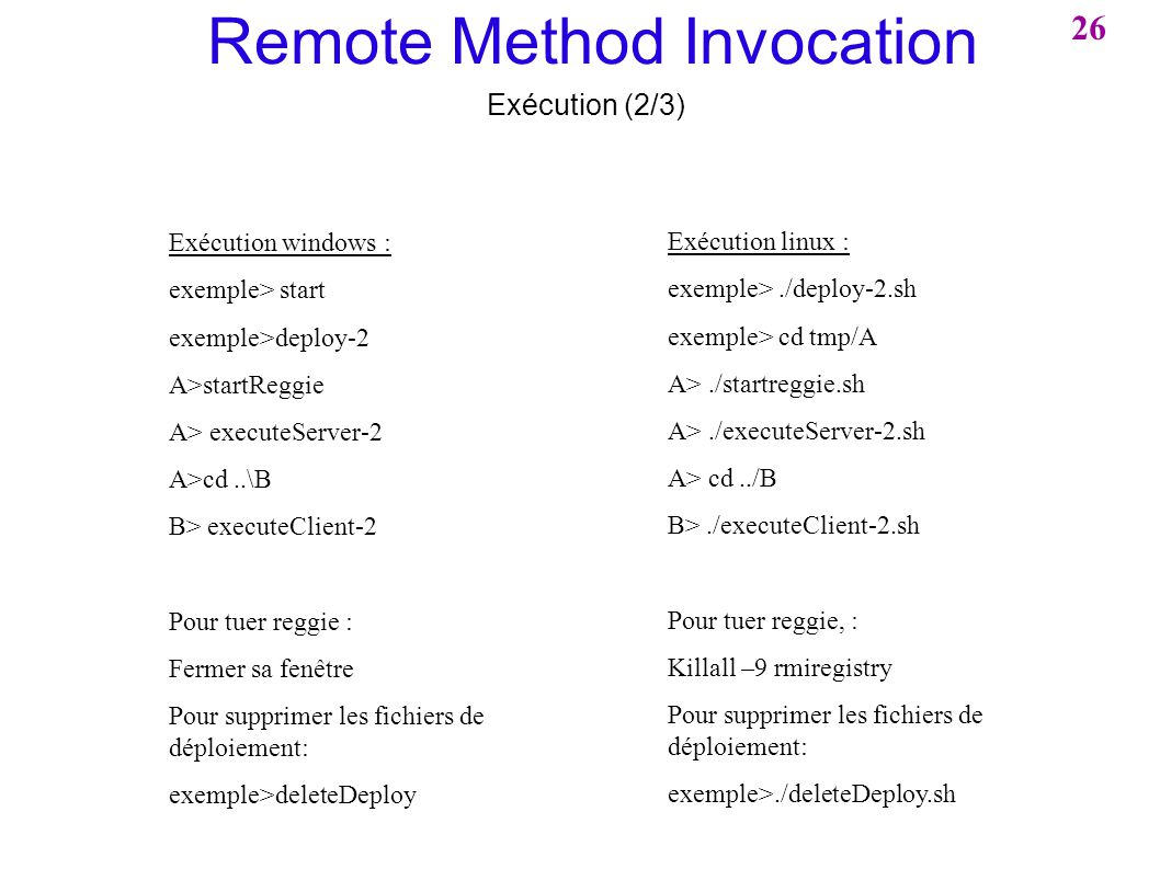 Remote Method Invocation Exécution (2/3) Exécution windows : exemple> start exemple>deploy-2 A>startReggie A> executeServer-2 A>cd..\B B> executeClien
