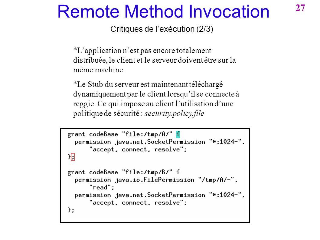 Remote Method Invocation Critiques de lexécution (2/3) *Lapplication nest pas encore totalement distribuée, le client et le serveur doivent être sur l