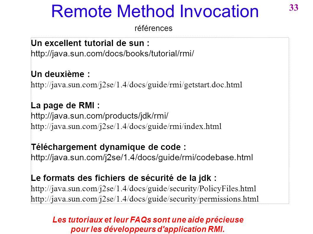 Un excellent tutorial de sun : http://java.sun.com/docs/books/tutorial/rmi/ Un deuxième : http://java.sun.com/j2se/1.4/docs/guide/rmi/getstart.doc.htm