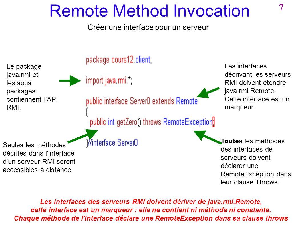 Remote Method Invocation Créer une interface pour un serveur Le package java.rmi et les sous packages contiennent l'API RMI. Les interfaces décrivant