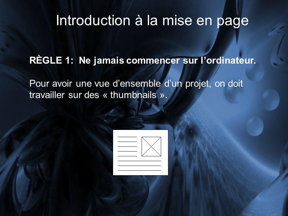 Introduction à la mise en page RÈGLE 1: Ne jamais commencer sur lordinateur.