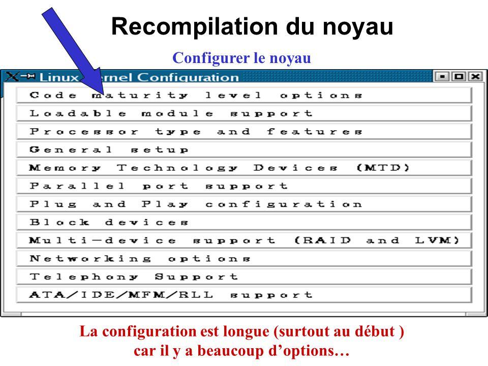 Recompilation du noyau Configurer le noyau La configuration est longue (surtout au début ) car il y a beaucoup doptions…