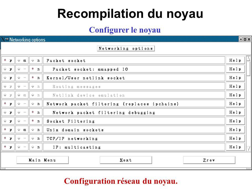 Recompilation du noyau Configurer le noyau Configuration réseau du noyau.