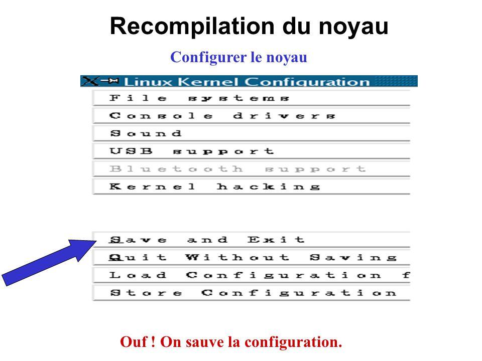 Recompilation du noyau Configurer le noyau Ouf ! On sauve la configuration.