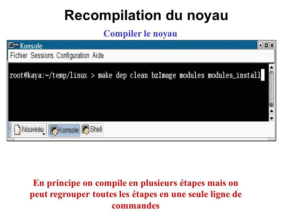 Recompilation du noyau Compiler le noyau En principe on compile en plusieurs étapes mais on peut regrouper toutes les étapes en une seule ligne de com