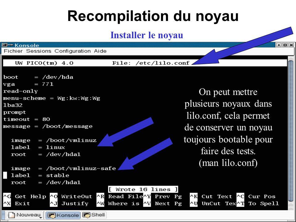 Recompilation du noyau Installer le noyau On peut mettre plusieurs noyaux dans lilo.conf, cela permet de conserver un noyau toujours bootable pour fai