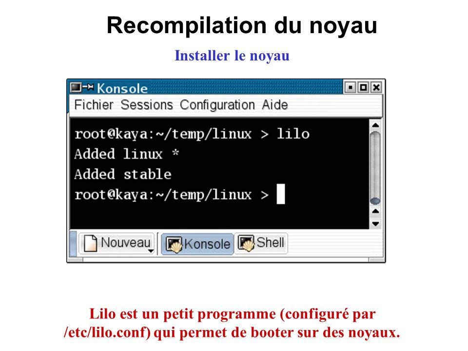Recompilation du noyau Installer le noyau Lilo est un petit programme (configuré par /etc/lilo.conf) qui permet de booter sur des noyaux.