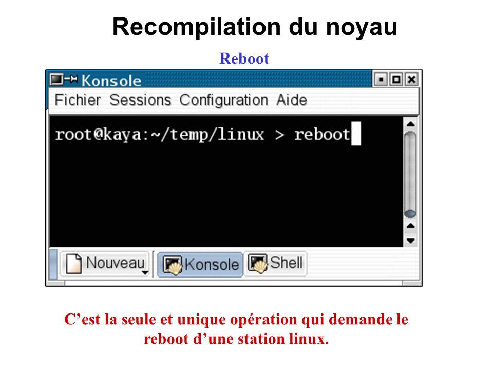 Recompilation du noyau Reboot Cest la seule et unique opération qui demande le reboot dune station linux.