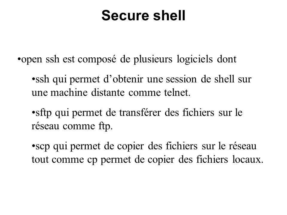 Secure shell commande ssh Nom dusager sur la machine distante Nom ou adresse IP de la machine distante.