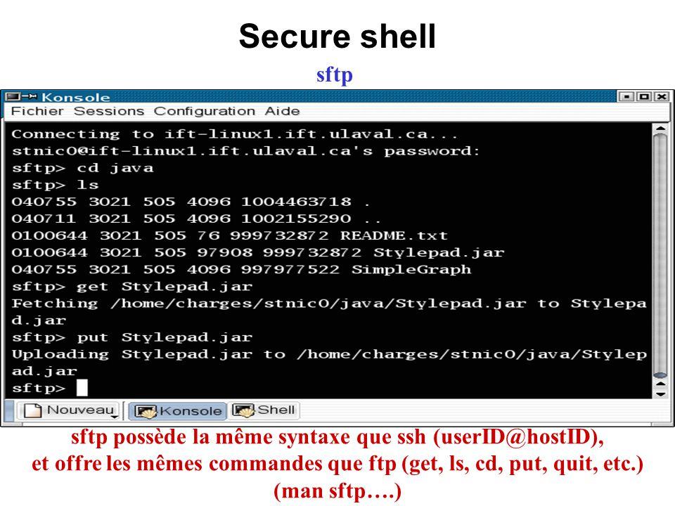 Secure shell sftp sftp possède la même syntaxe que ssh (userID@hostID), et offre les mêmes commandes que ftp (get, ls, cd, put, quit, etc.) (man sftp…