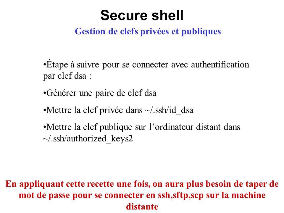 Secure shell Gestion de clefs privées et publiques Étape à suivre pour se connecter avec authentification par clef dsa : Générer une paire de clef dsa