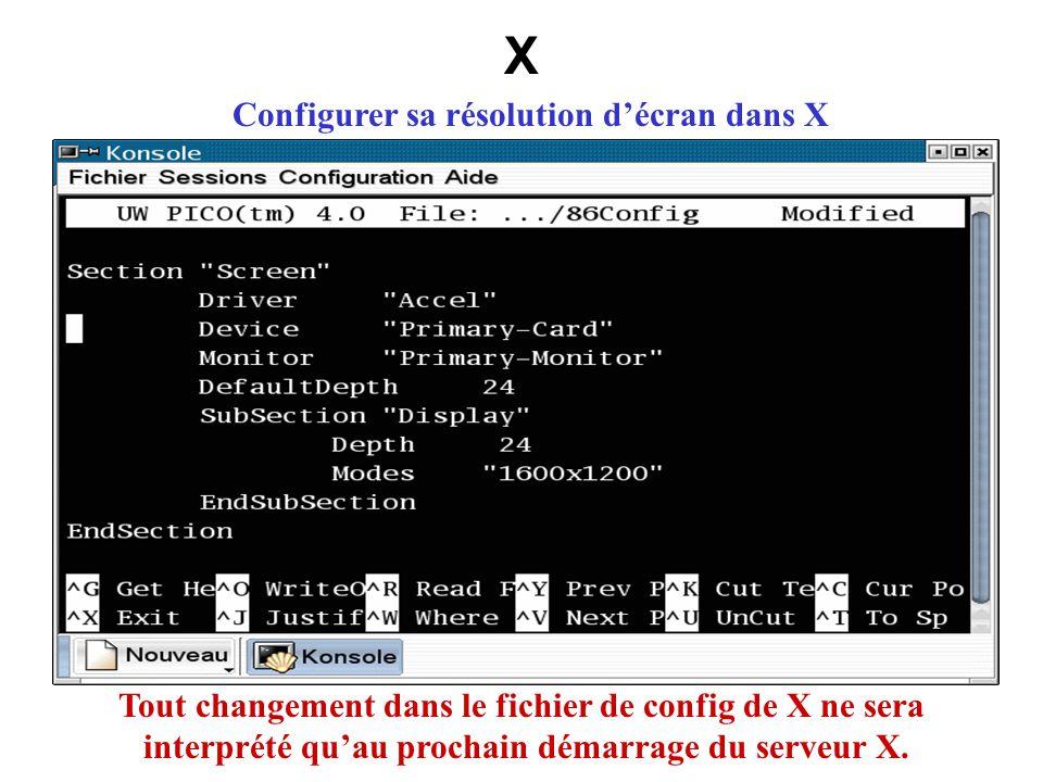 X Configurer sa résolution décran dans X Tout changement dans le fichier de config de X ne sera interprété quau prochain démarrage du serveur X.