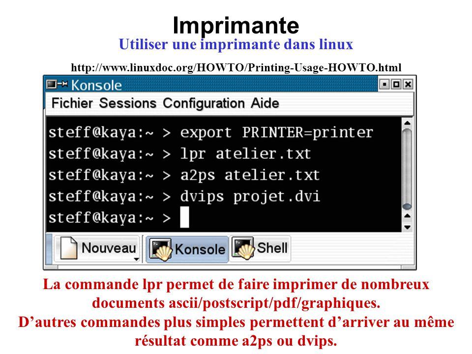 Imprimante Utiliser une imprimante dans linux http://www.linuxdoc.org/HOWTO/Printing-Usage-HOWTO.html La commande lpr permet de faire imprimer de nomb