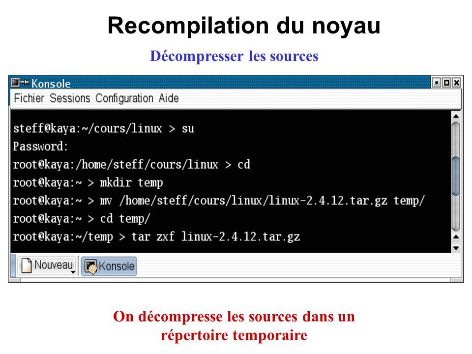 Recompilation du noyau Décompresser les sources On décompresse les sources dans un répertoire temporaire