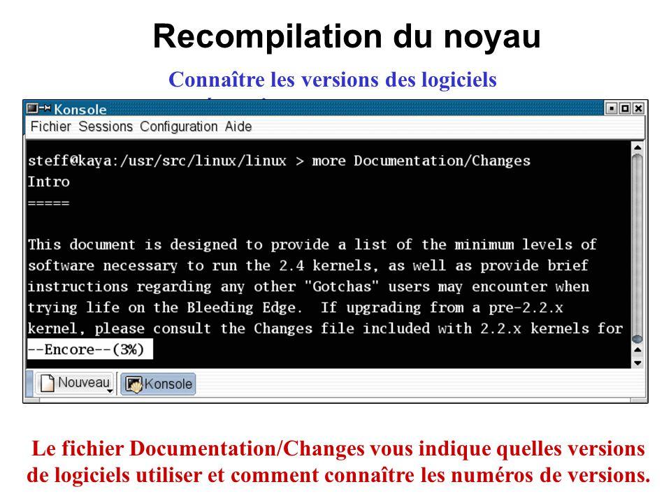 Recompilation du noyau Connaître les versions des logiciels nécessaires au nouveau noyau Le fichier Documentation/Changes vous indique quelles version